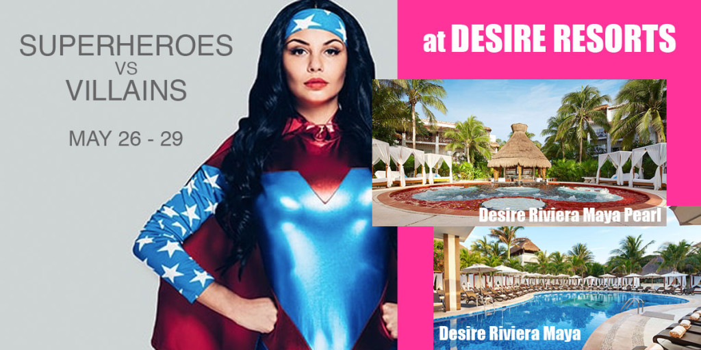 Desire Superhero VS Villain May 26 - 29